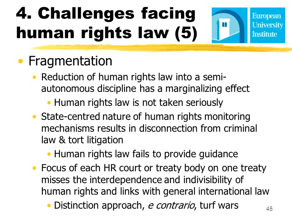 4. Challenges facing human rights law (5) Fragmentation Reduction of human rights law into a semi- autonomous discipline has a marginalizing effect Hu