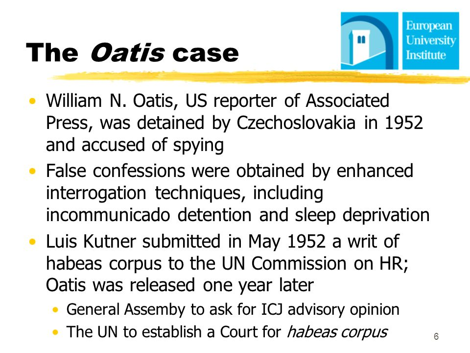 The Oatis case William N. Oatis, US reporter of Associated Press, was detained by Czechoslovakia in 1952 and accused of spying False confessions were