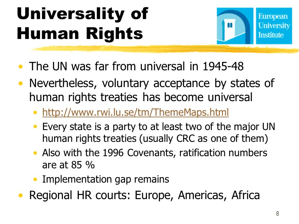 Universality of Human Rights The UN was far from universal in 1945-48 Nevertheless, voluntary acceptance by states of human rights treaties has become