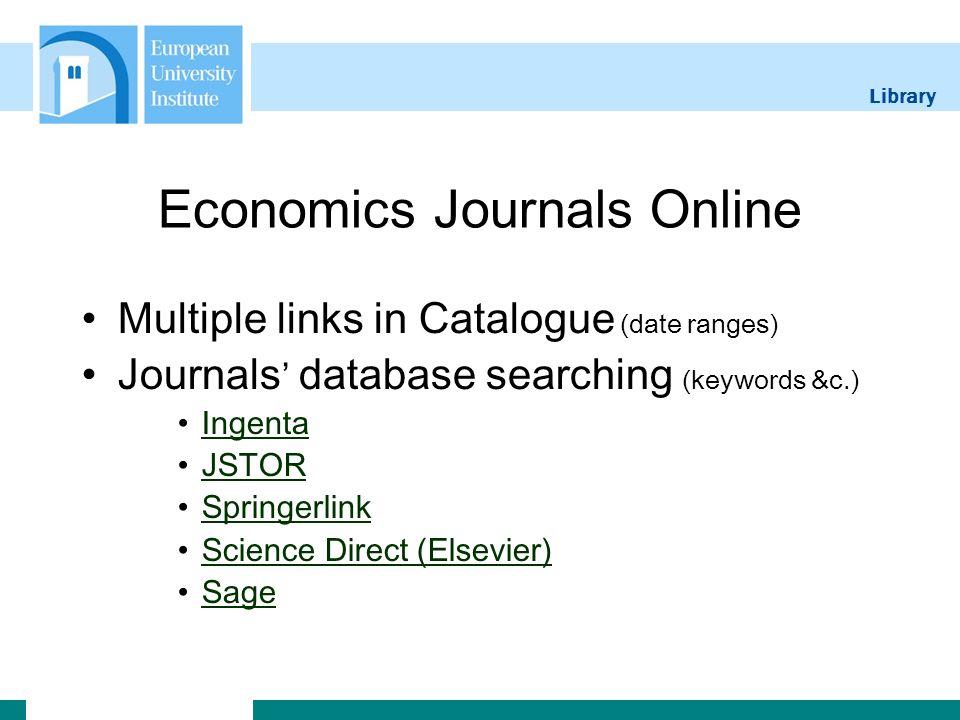 Library Economics Journals Online Multiple links in Catalogue (date ranges) Journals database searching (keywords &c.) Ingenta JSTOR Springerlink Scie