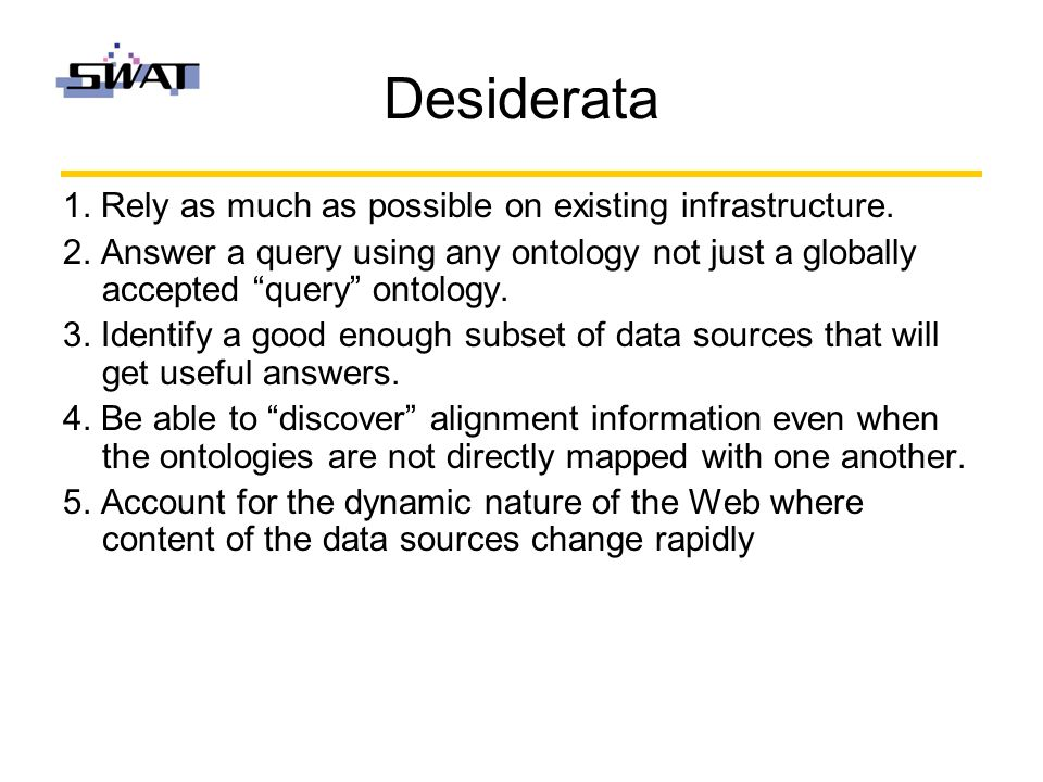 Desiderata 1. Rely as much as possible on existing infrastructure.