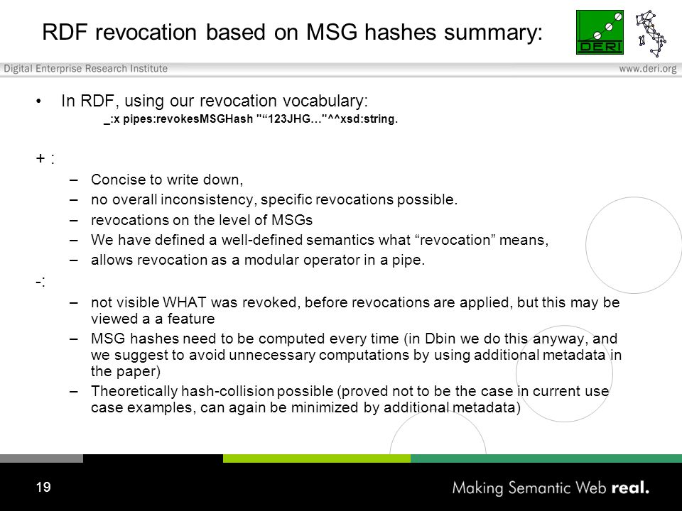 19 RDF revocation based on MSG hashes summary: In RDF, using our revocation vocabulary: _:x pipes:revokesMSGHash 123JHG… ^^xsd:string.