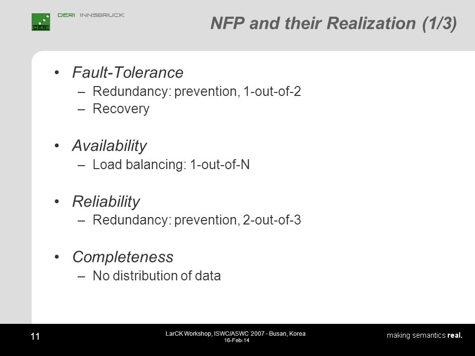 11 LarCK Workshop, ISWC/ASWC 2007 - Busan, Korea 16-Feb-14 NFP and their Realization (1/3) Fault-Tolerance –Redundancy: prevention, 1-out-of-2 –Recove
