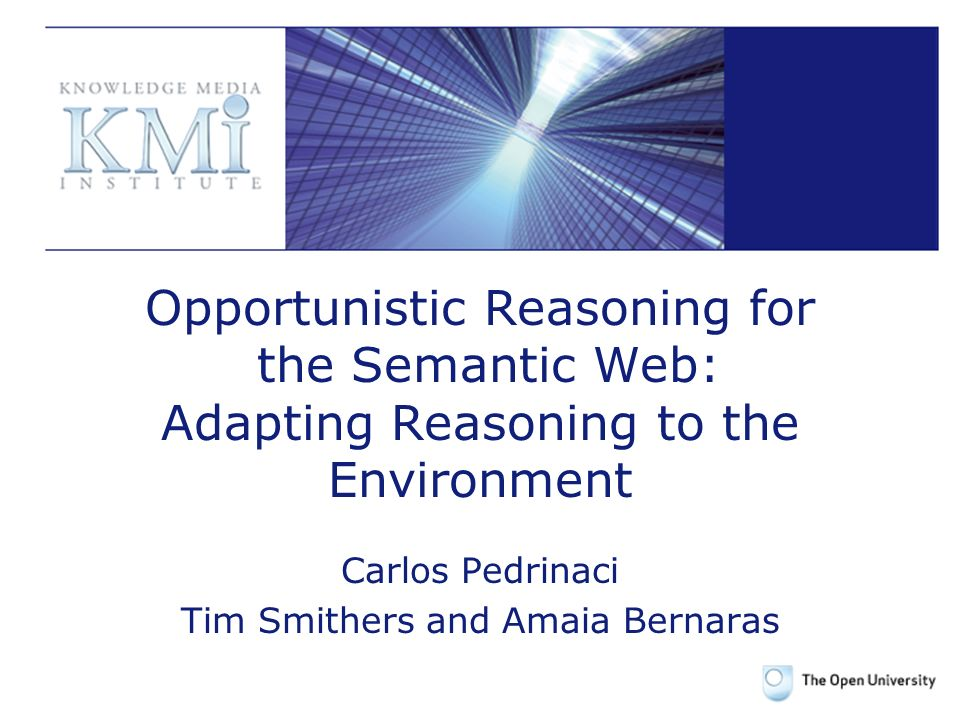Opportunistic Reasoning for the Semantic Web: Adapting Reasoning to the Environment Carlos Pedrinaci Tim Smithers and Amaia Bernaras
