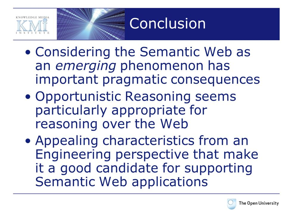 Conclusion Considering the Semantic Web as an emerging phenomenon has important pragmatic consequences Opportunistic Reasoning seems particularly appr