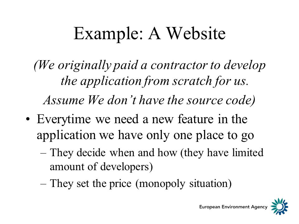 Example: A Website (We originally paid a contractor to develop the application from scratch for us. Assume We dont have the source code) Everytime we