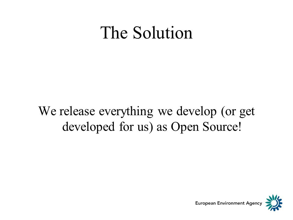 The Solution We release everything we develop (or get developed for us) as Open Source!