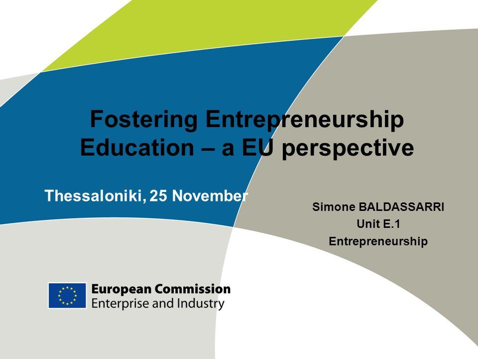 Fostering Entrepreneurship Education – a EU perspective Simone BALDASSARRI Unit E.1 Entrepreneurship Thessaloniki, 25 November