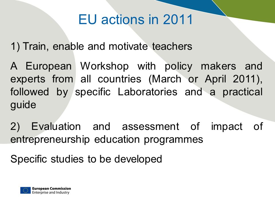 EU actions in 2011 1) Train, enable and motivate teachers A European Workshop with policy makers and experts from all countries (March or April 2011),