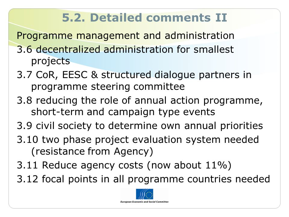 5.2. Detailed comments II Programme management and administration 3.6 decentralized administration for smallest projects 3.7 CoR, EESC & structured di