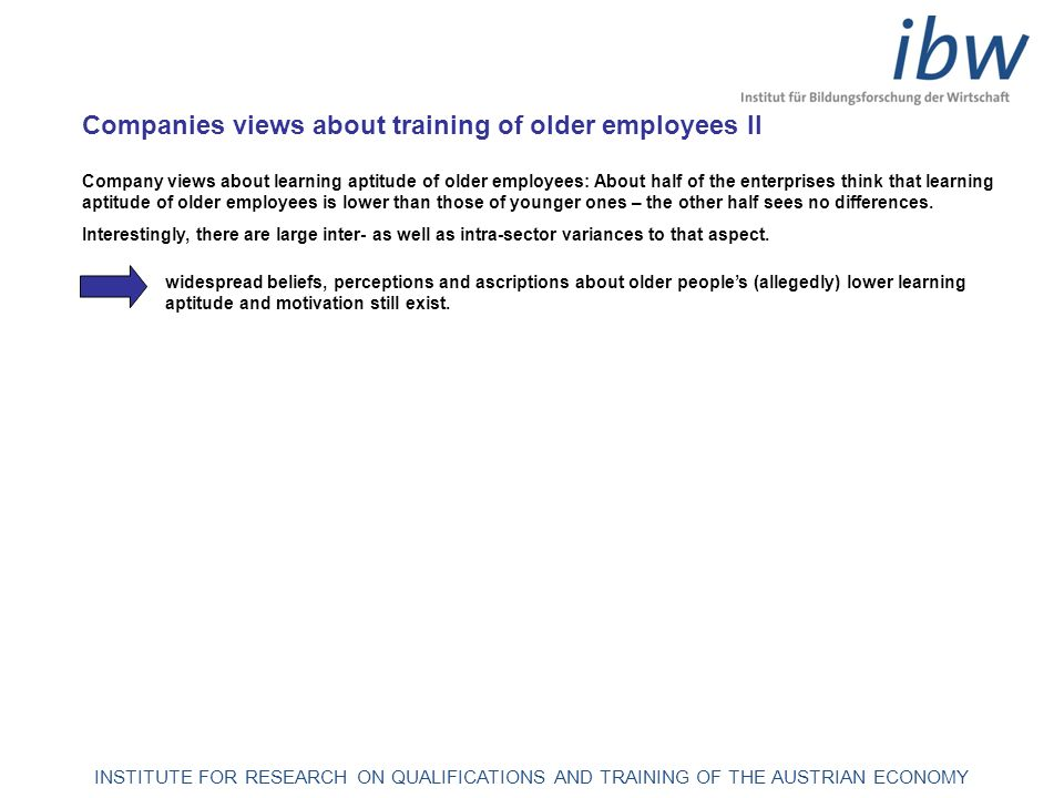 INSTITUTE FOR RESEARCH ON QUALIFICATIONS AND TRAINING OF THE AUSTRIAN ECONOMY Companies views about training of older employees II Company views about