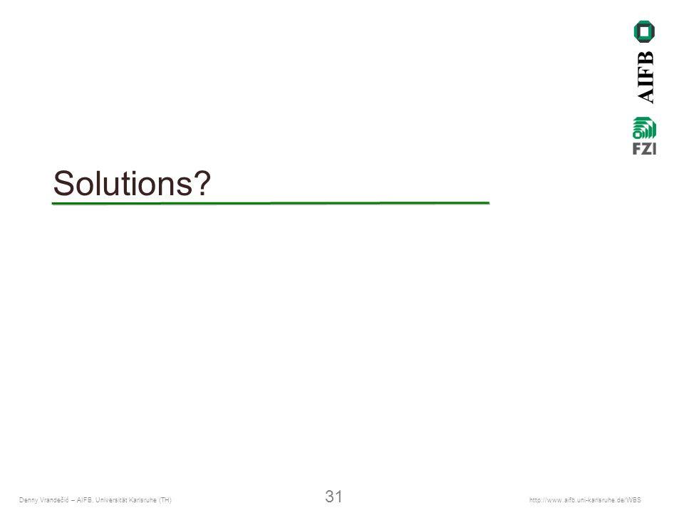 AIFB Denny Vrandečić – AIFB, Universität Karlsruhe (TH) 31 http://www.aifb.uni-karlsruhe.de/WBS Solutions?
