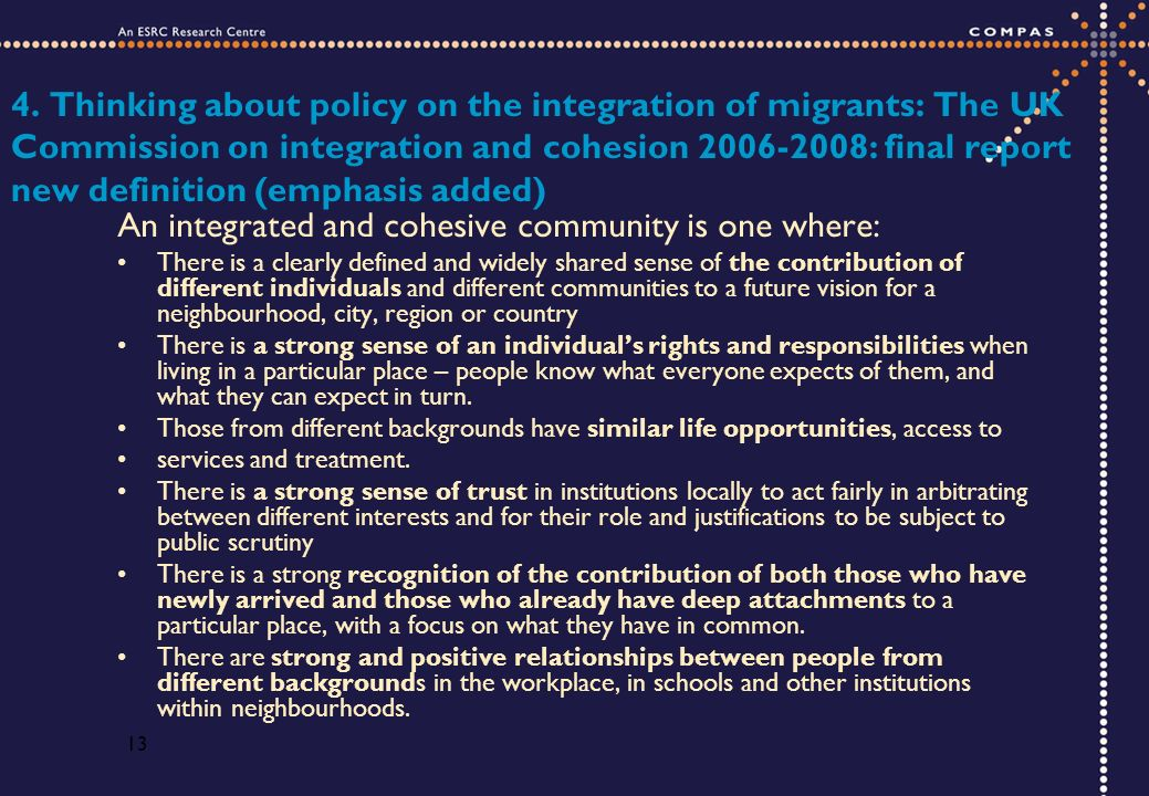 13 4. Thinking about policy on the integration of migrants: The UK Commission on integration and cohesion 2006-2008: final report new definition (emph