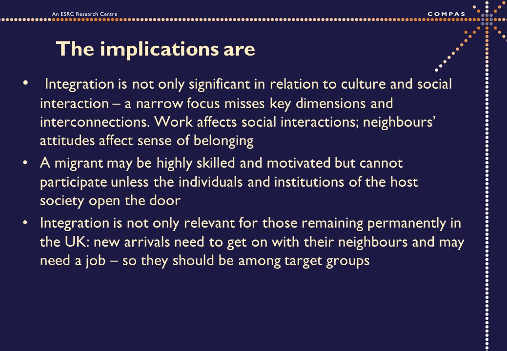 The implications are Integration is not only significant in relation to culture and social interaction – a narrow focus misses key dimensions and interconnections.