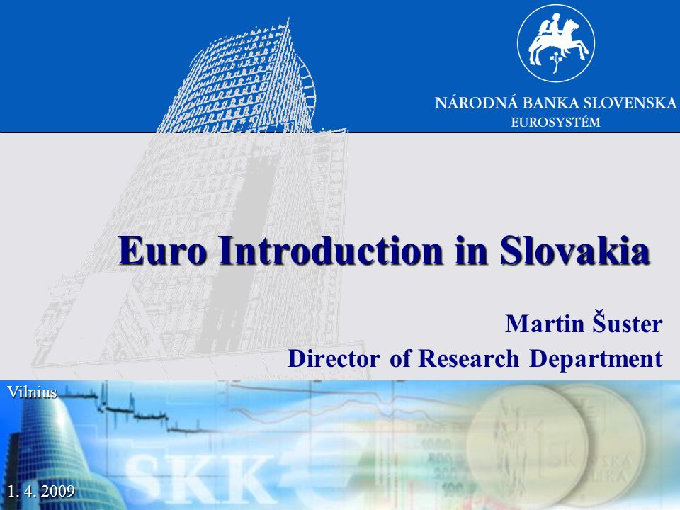 1. 4. 2009 Vilnius Euro Introduction in Slovakia Martin Šuster Director of Research Department