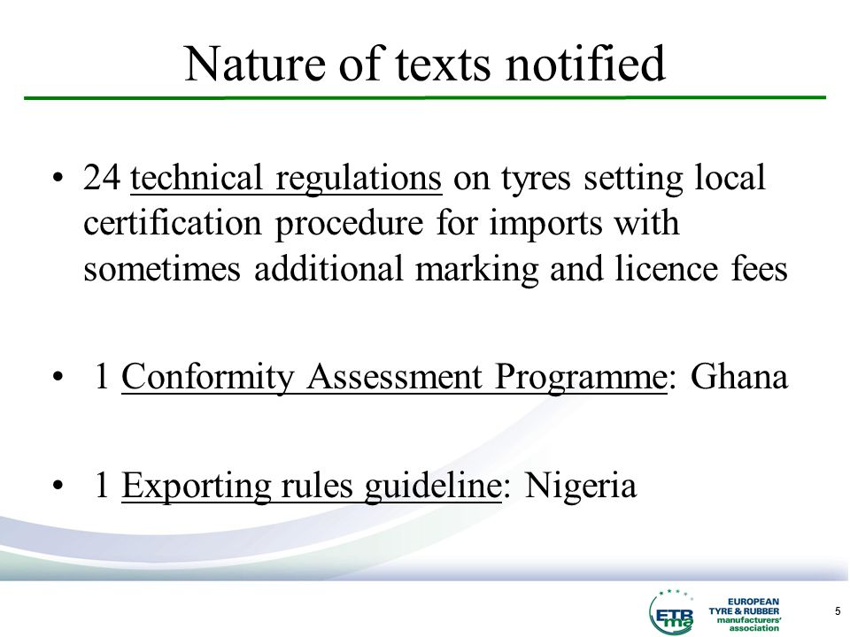 5 Nature of texts notified 24 technical regulations on tyres setting local certification procedure for imports with sometimes additional marking and licence fees 1 Conformity Assessment Programme: Ghana 1 Exporting rules guideline: Nigeria
