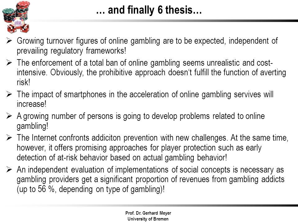 … and finally 6 thesis… Growing turnover figures of online gambling are to be expected, independent of prevailing regulatory frameworks.