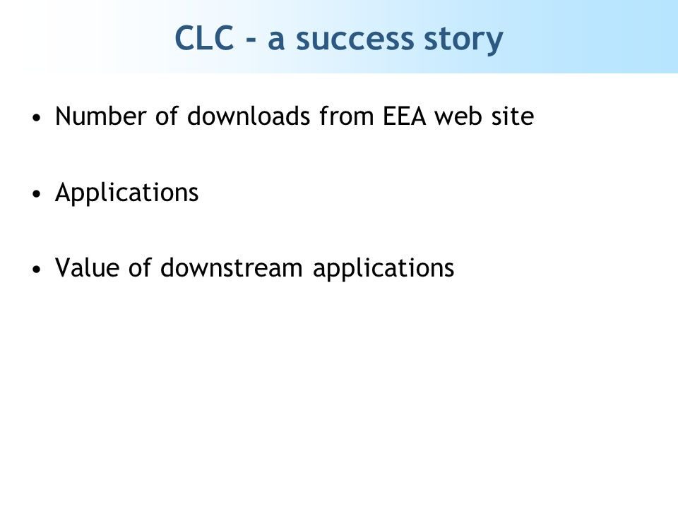 CLC - a success story Number of downloads from EEA web site Applications Value of downstream applications