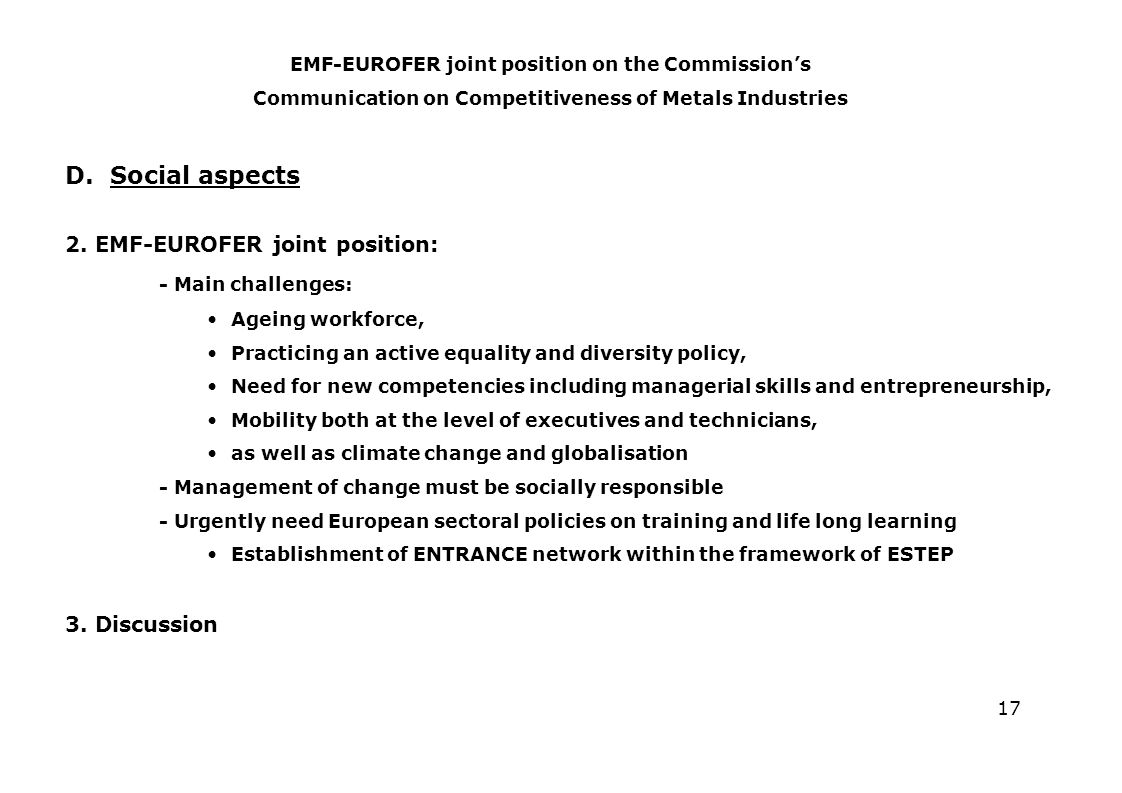 17 D. Social aspects 2. EMF-EUROFER joint position: - Main challenges: Ageing workforce, Practicing an active equality and diversity policy, Need for