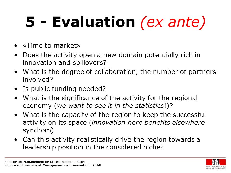 5 - Evaluation (ex ante) «Time to market» Does the activity open a new domain potentially rich in innovation and spillovers.