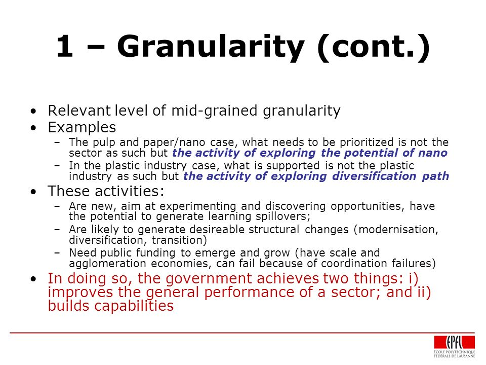 1 – Granularity (cont.) Relevant level of mid-grained granularity Examples –The pulp and paper/nano case, what needs to be prioritized is not the sect