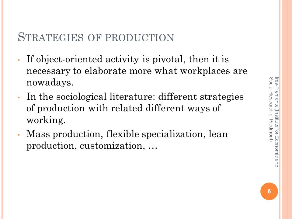 S TRATEGIES OF PRODUCTION If object-oriented activity is pivotal, then it is necessary to elaborate more what workplaces are nowadays.