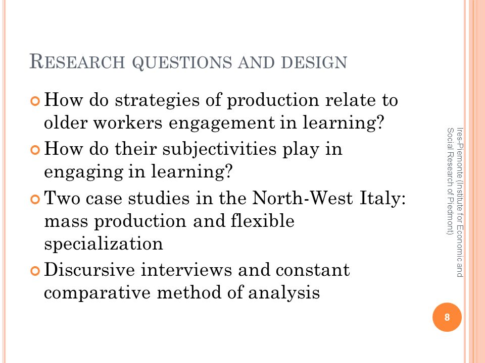 R ESEARCH QUESTIONS AND DESIGN How do strategies of production relate to older workers engagement in learning.