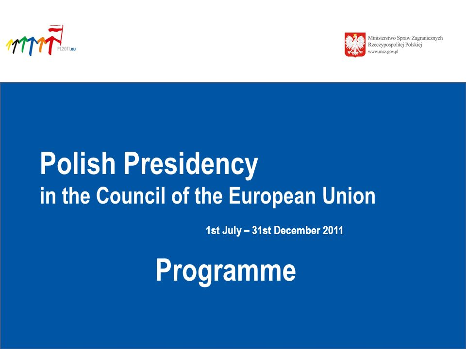 Polish Presidency in the Council of the European Union 1st July – 31st December 2011 Programme