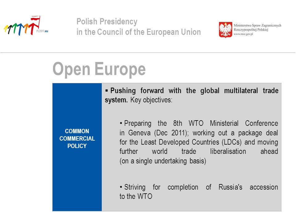 Open Europe Polish Presidency in the Council of the European Union COMMON COMMERCIAL POLICY Pushing forward with the global multilateral trade system.
