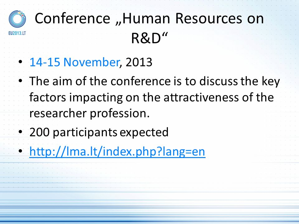 Conference Human Resources on R&D 14-15 November, 2013 The aim of the conference is to discuss the key factors impacting on the attractiveness of the