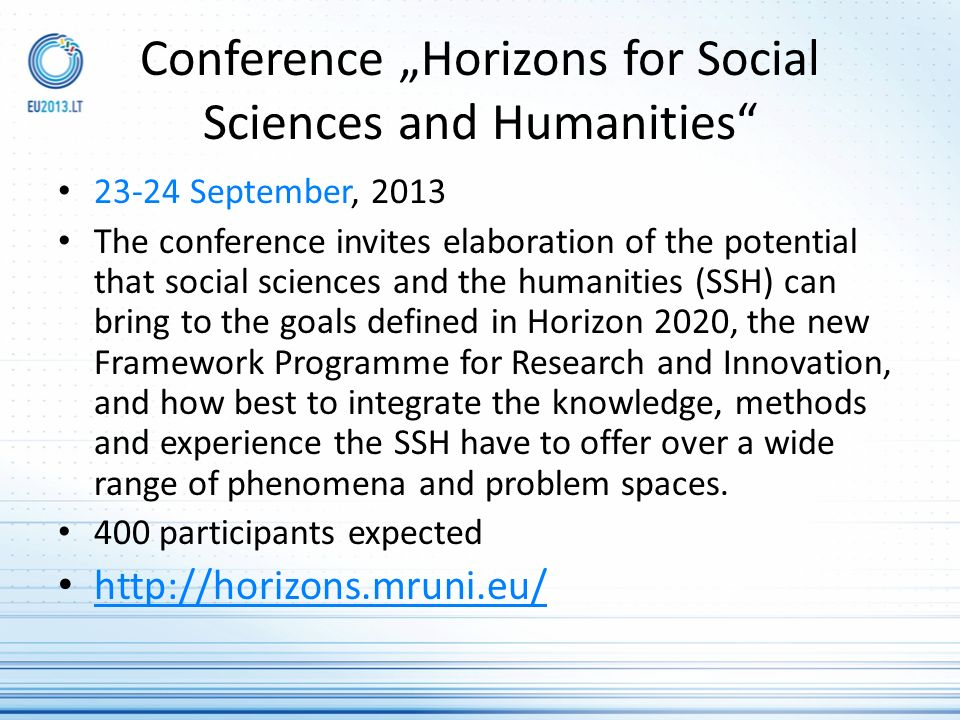 Conference Horizons for Social Sciences and Humanities 23-24 September, 2013 The conference invites elaboration of the potential that social sciences