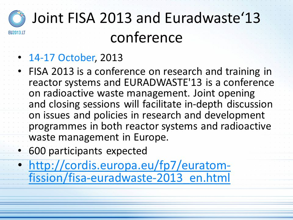 Joint FISA 2013 and Euradwaste13 conference 14-17 October, 2013 FISA 2013 is a conference on research and training in reactor systems and EURADWASTE'1