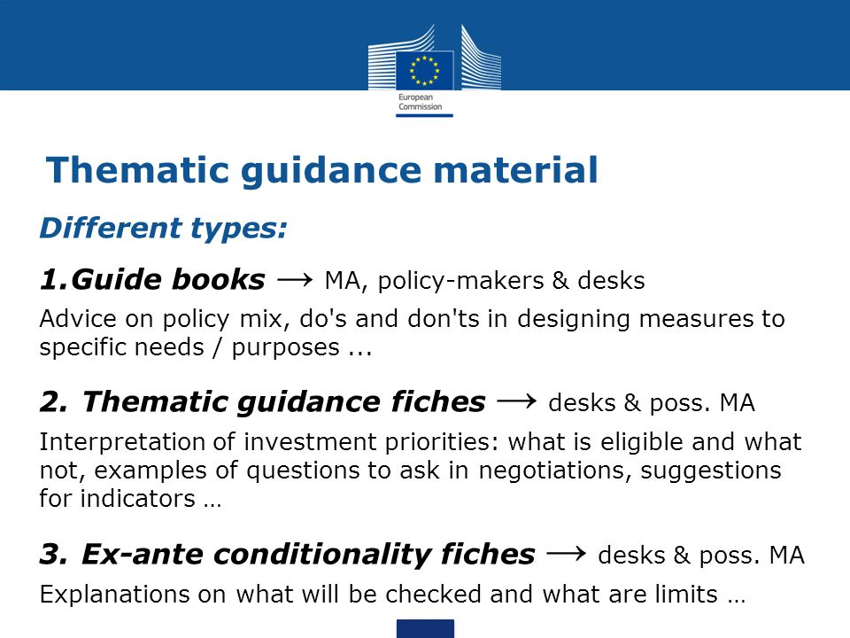 Thematic guidance material Different types: 1.Guide books MA, policy-makers & desks Advice on policy mix, do's and don'ts in designing measures to spe