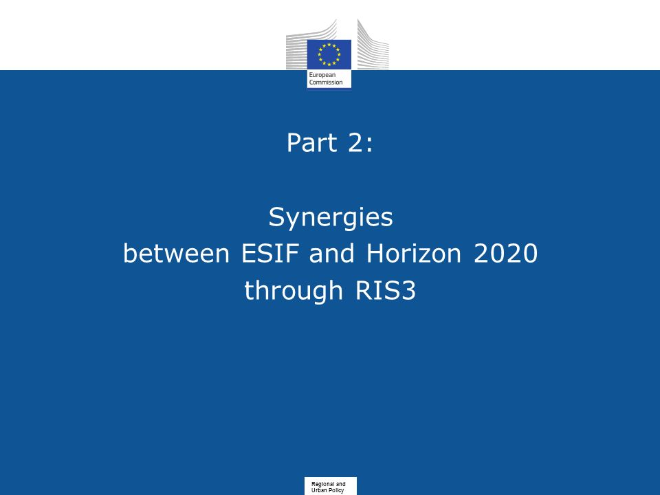Part 2: Synergies between ESIF and Horizon 2020 through RIS3 Regional and Urban Policy