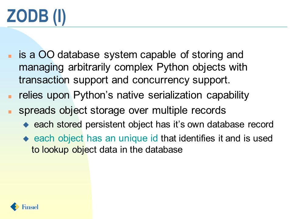 ZODB (I) n is a OO database system capable of storing and managing arbitrarily complex Python objects with transaction support and concurrency support.