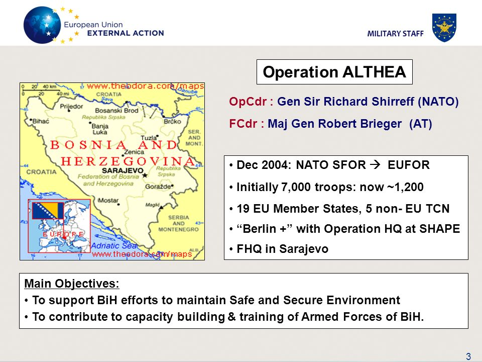 3 Dec 2004: NATO SFOR EUFOR Initially 7,000 troops: now ~1,200 19 EU Member States, 5 non- EU TCN Berlin + with Operation HQ at SHAPE FHQ in Sarajevo