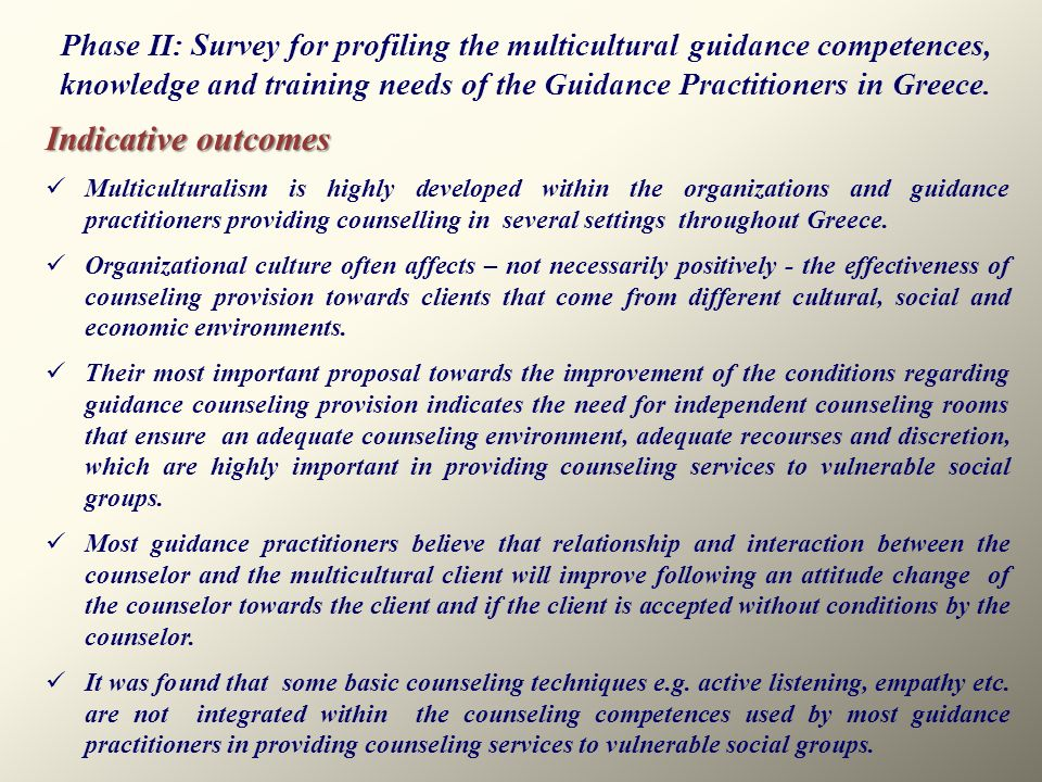 Indicative outcomes Multiculturalism is highly developed within the organizations and guidance practitioners providing counselling in several settings