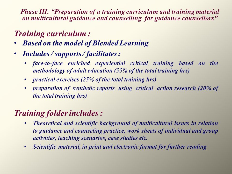 Training curriculum : Based on the model of Blended Learning Includes / supports / facilitates : face-to-face enriched experiential critical training