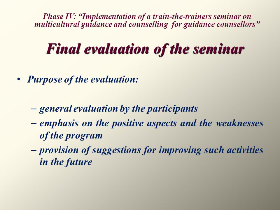 Final evaluation of the seminar Purpose of the evaluation: – general evaluation by the participants – emphasis on the positive aspects and the weaknes