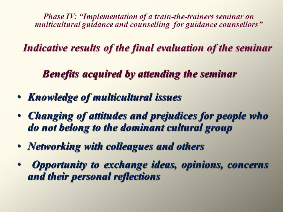 Benefits acquired by attending the seminar Knowledge of multicultural issues Knowledge of multicultural issues Changing of attitudes and prejudices fo
