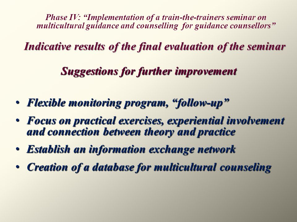 Suggestions for further improvement Flexible monitoring program, follow-up Flexible monitoring program, follow-up Focus on practical exercises, experi