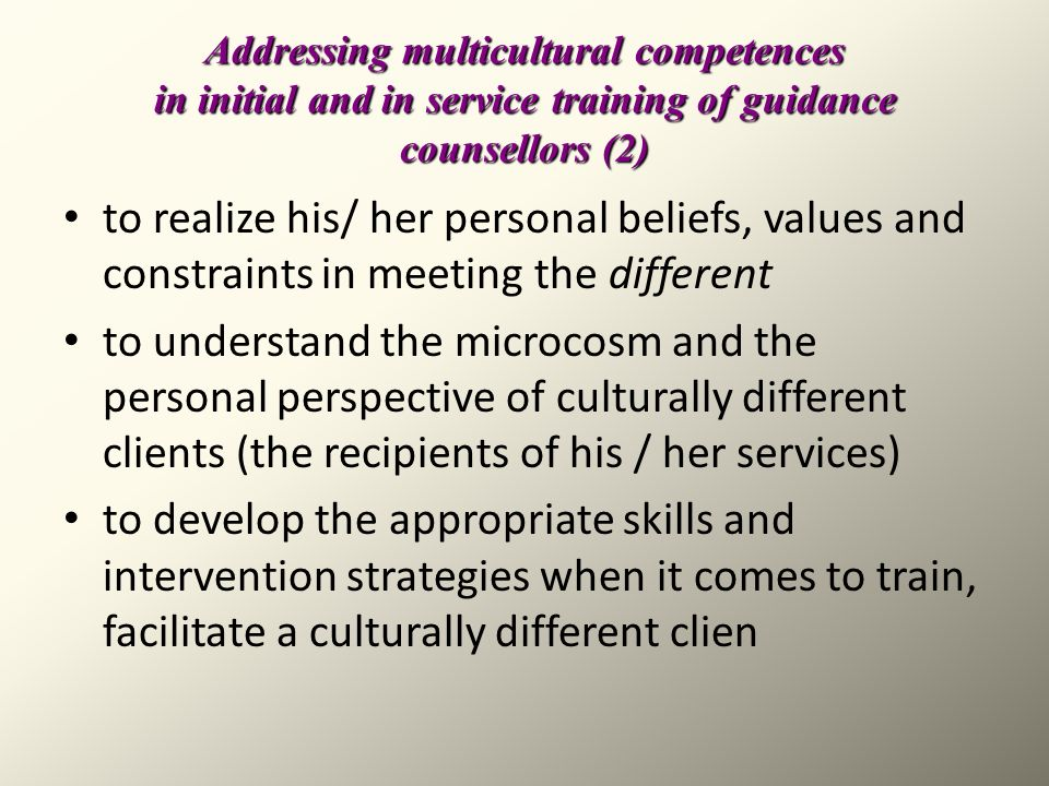 Addressing multicultural competences in initial and in service training of guidance counsellors (2) to realize his/ her personal beliefs, values and c