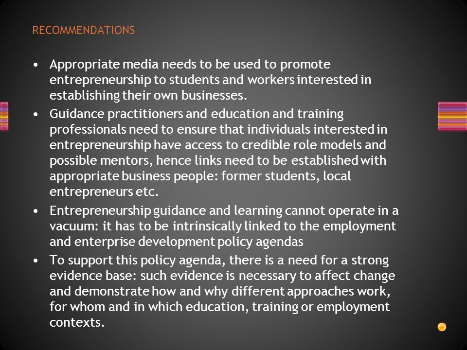 RECOMMENDATIONS Appropriate media needs to be used to promote entrepreneurship to students and workers interested in establishing their own businesses