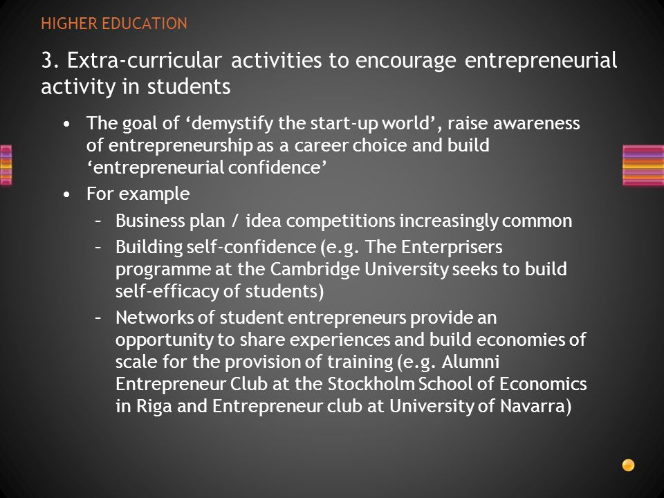 HIGHER EDUCATION 3. Extra-curricular activities to encourage entrepreneurial activity in students The goal of demystify the start-up world, raise awar
