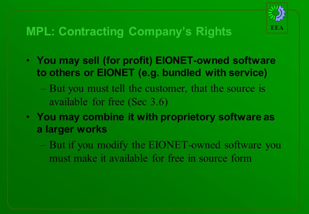 EEA MPL: Contracting Companys Rights You may sell (for profit) EIONET-owned software to others or EIONET (e.g.