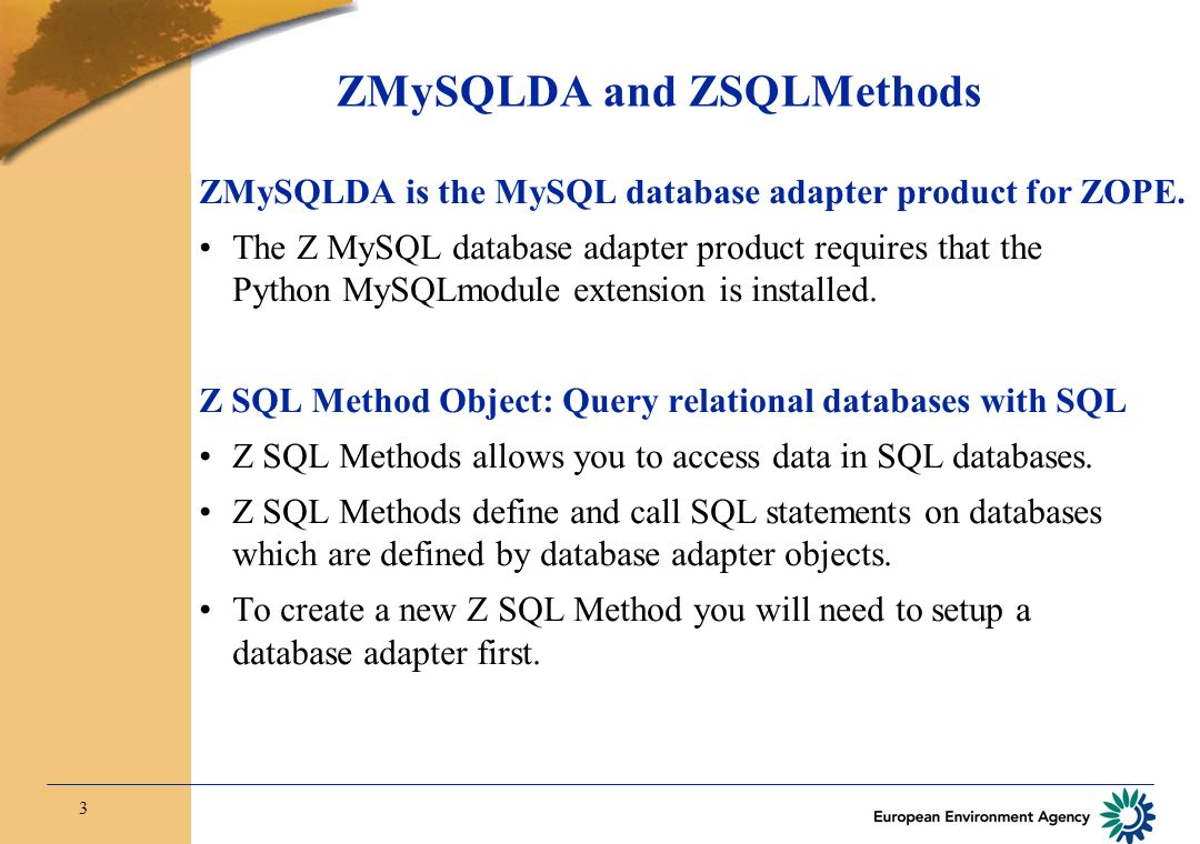 3 ZMySQLDA and ZSQLMethods ZMySQLDA is the MySQL database adapter product for ZOPE.