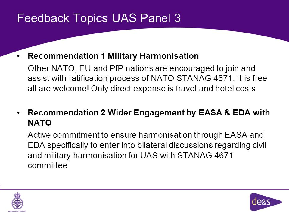 Feedback Topics UAS Panel 3 Recommendation 1 Military Harmonisation Other NATO, EU and PfP nations are encouraged to join and assist with ratification