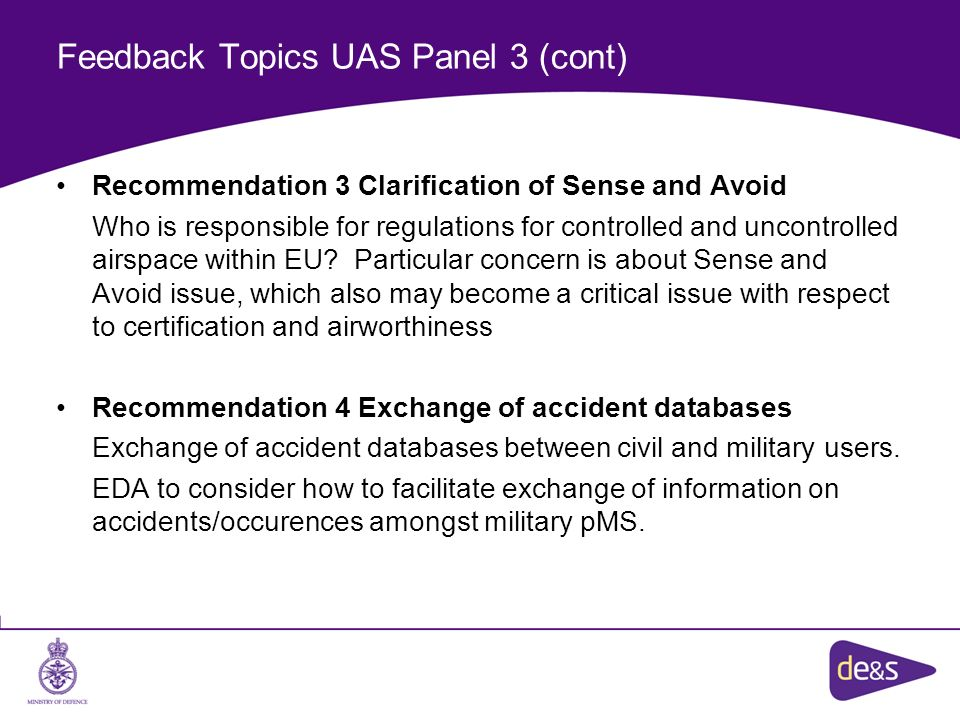 Feedback Topics UAS Panel 3 (cont) Recommendation 3 Clarification of Sense and Avoid Who is responsible for regulations for controlled and uncontrolle