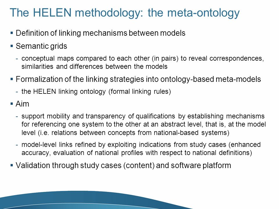 The HELEN methodology: the meta-ontology Definition of linking mechanisms between models Semantic grids -conceptual maps compared to each other (in pa