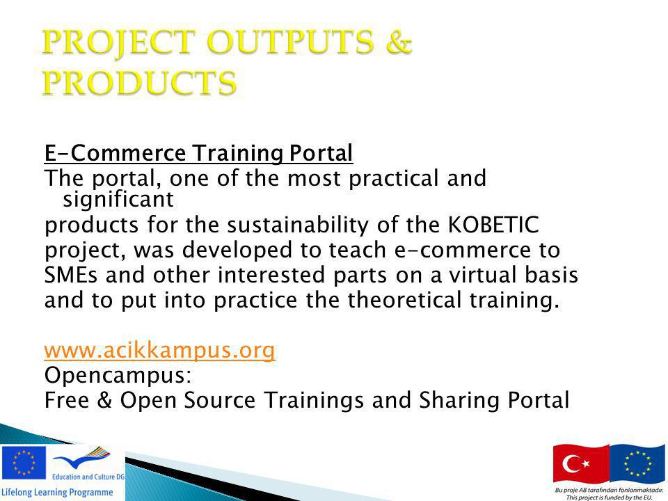 17 PROJECT OUTPUTS & PRODUCTS E-Commerce Training Portal The portal, one of the most practical and significant products for the sustainability of the KOBETIC project, was developed to teach e-commerce to SMEs and other interested parts on a virtual basis and to put into practice the theoretical training.